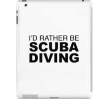 I'D RATHER BE SCUBA DIVING iPad Case/Skin