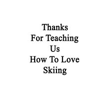 Thanks For Teaching Us How To Love Skiing  by supernova23