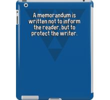 A memorandum is written not to inform the reader' but to protect the writer. iPad Case/Skin