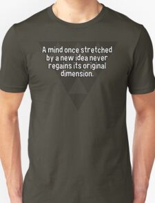 A mind once stretched by a new idea never regains its original dimension. T-Shirt