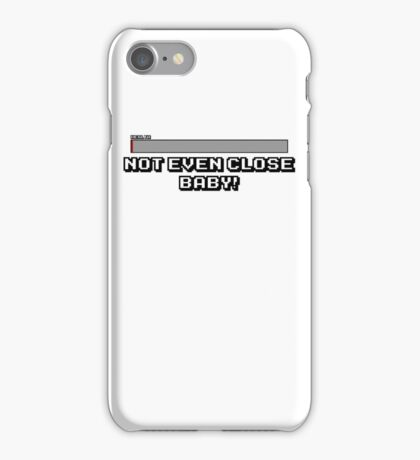 Not Even Close Baby! iPhone Case/Skin