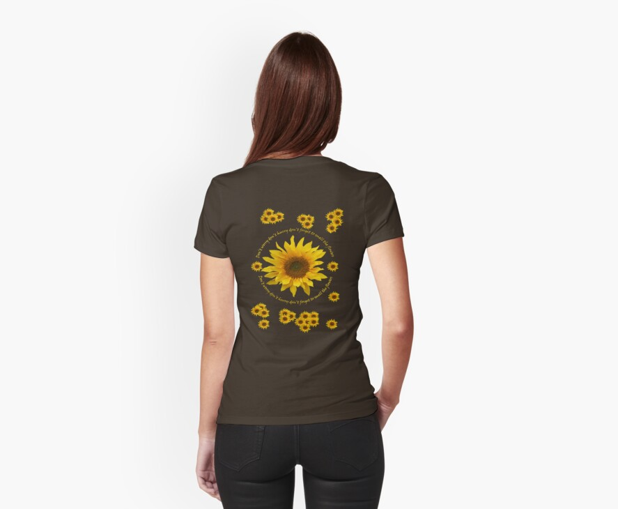 Be like the Sunflower - Don't Worry T Shirt by simpsonvisuals