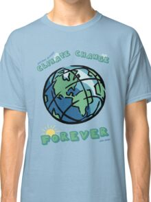 Climate Change Forever Classic T-Shirt