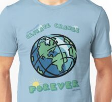 Climate Change Forever Unisex T-Shirt