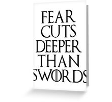 Fear cuts deeper than swords - Arya Stark Greeting Card