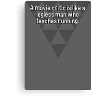 A movie critic is like a legless man who teaches running. Canvas Print