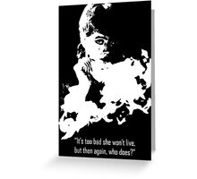 It's too bad she won't live, but then again, who does? Greeting Card