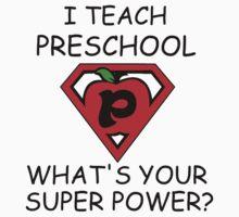 I TEACH PRESCHOOL WHAT'S YOUR SUPER POWER? One Piece - Long Sleeve