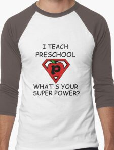 I TEACH PRESCHOOL WHAT'S YOUR SUPER POWER? Men's Baseball ¾ T-Shirt