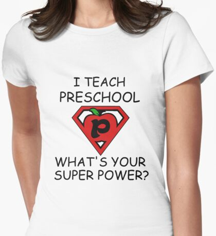 I TEACH PRESCHOOL WHAT'S YOUR SUPER POWER? Womens Fitted T-Shirt