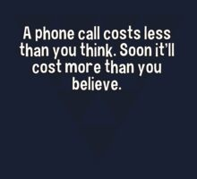 A phone call costs less than you think. Soon it'll cost more than you believe. by margdbrown