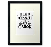 I'd love to shoot you with my Canon Framed Print