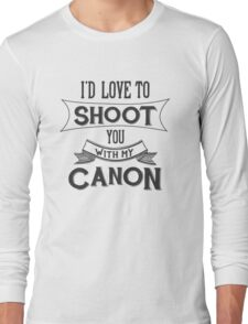 I'd love to shoot you with my Canon Long Sleeve T-Shirt