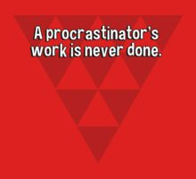 A procrastinator's work is never done. by margdbrown