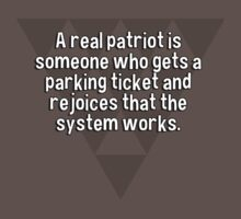 A real patriot is someone who gets a parking ticket and rejoices that the system works. by margdbrown