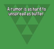 A rumor is as hard to unspread as butter. by margdbrown