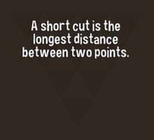 A short cut is the longest distance between two points. by margdbrown