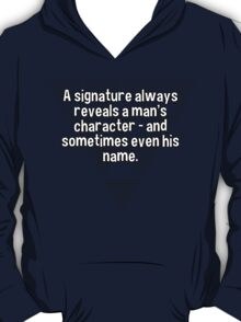 A signature always reveals a man's character - and sometimes even his name. T-Shirt