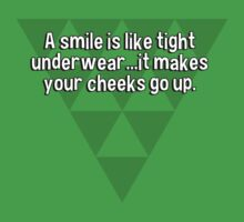 A smile is like tight underwear...it makes your cheeks go up. by margdbrown