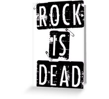 ROCK IS DEAD! Greeting Card