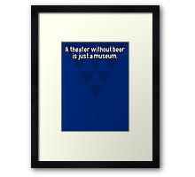 A theater without beer is just a museum. Framed Print