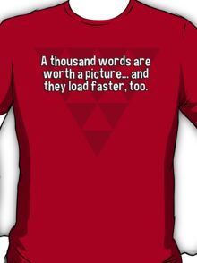 A thousand words are worth a picture... and they load faster' too. T-Shirt