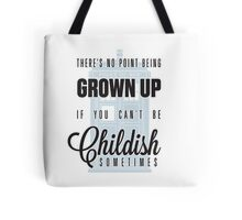 There's no point being grown up if you can't be childish sometimes. Tote Bag