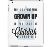 There's no point being grown up if you can't be childish sometimes. iPad Case/Skin