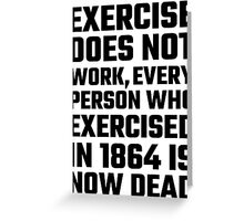 Exercise Does Not Work Greeting Card