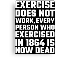 Exercise Does Not Work Canvas Print