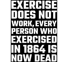 Exercise Does Not Work Photographic Print