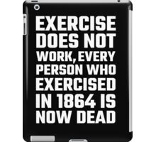 Exercise Does Not Work iPad Case/Skin