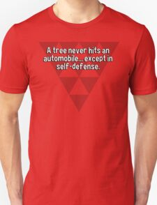 A tree never hits an automobile... except in self-defense. T-Shirt