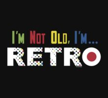 I'm Not Old, I'm Retro - on darks by Andi Bird