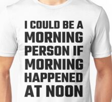 I Could Be A Morning Person Unisex T-Shirt