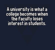 A university is what a college becomes when the faculty loses interest in students. by margdbrown