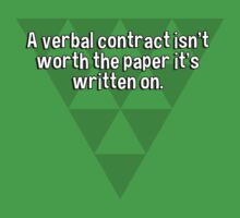 A verbal contract isn't worth the paper it's written on. by margdbrown