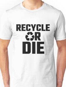 Recycle Or Die Unisex T-Shirt