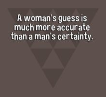 A woman's guess is much more accurate than a man's certainty.   by margdbrown