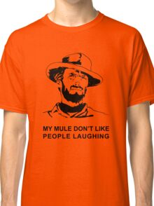 My Mule don't like people laughing Classic T-Shirt