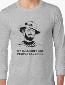 My Mule don't like people laughing Long Sleeve T-Shirt