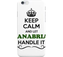 Keep Calm and Let SANABRIAM Handle it iPhone Case/Skin
