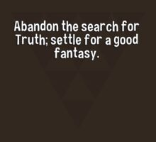 Abandon the search for Truth; settle for a good fantasy. by margdbrown