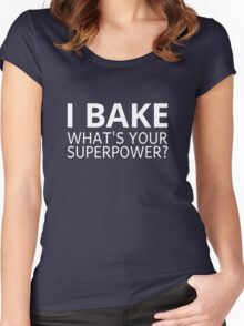 I Bake. What's Your Superpower? Women's Fitted Scoop T-Shirt