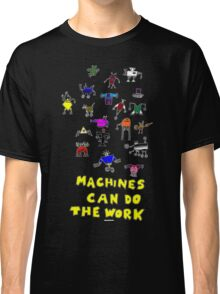 Machines can do the work Classic T-Shirt