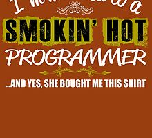 I'm Married To A Smokin' Hot PROGRAMMER ......And Yes, She Bought Me This Shirt by birthdaytees