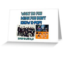 you don't know k-pop? Greeting Card