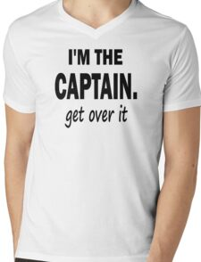 I'm the Captain... Get Over It. Mens V-Neck T-Shirt