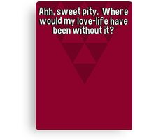 Ahh' sweet pity.  Where would my love-life have been without it? Canvas Print