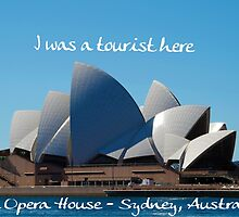 I was a Tourist here - Sydney Opera House by rom01